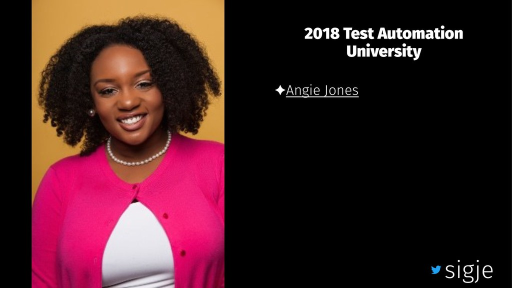 2018 Test Automation University ✦Angie Jones si...
