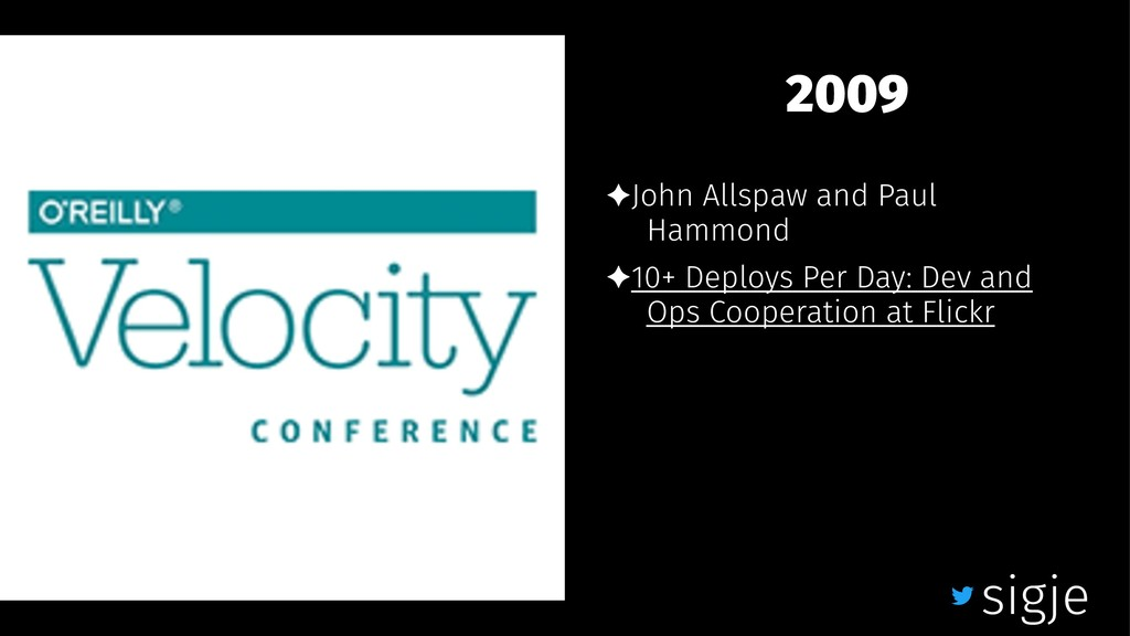2009 ✦John Allspaw and Paul Hammond ✦10+ Deploy...