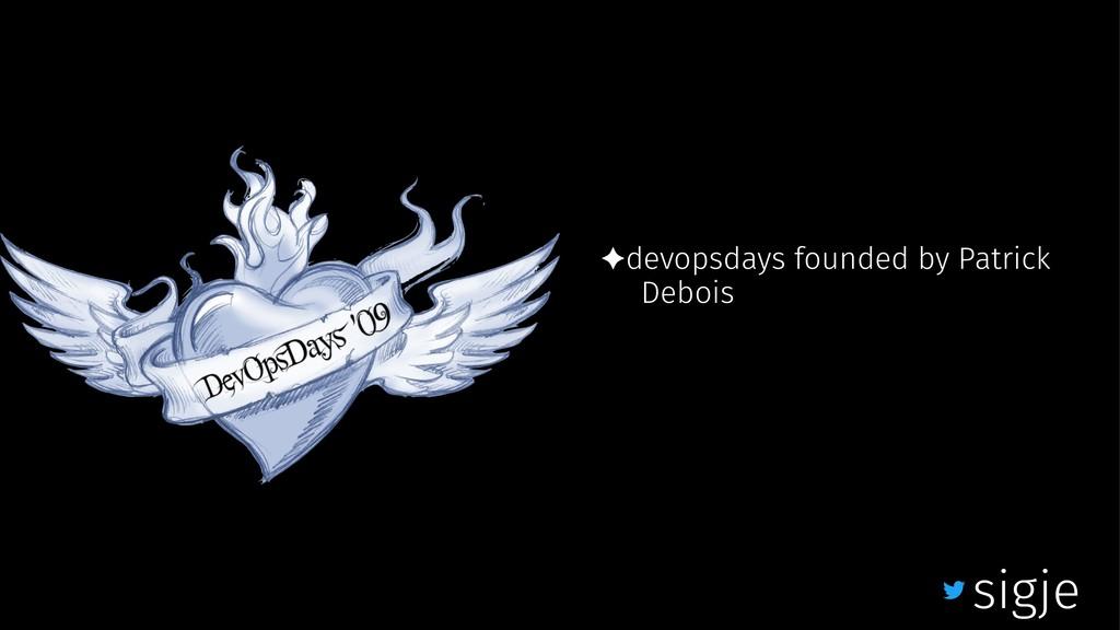 ✦devopsdays founded by Patrick Debois sigje
