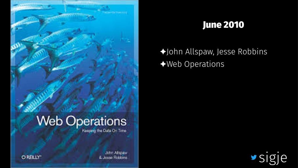 June 2010 ✦John Allspaw, Jesse Robbins ✦Web Ope...