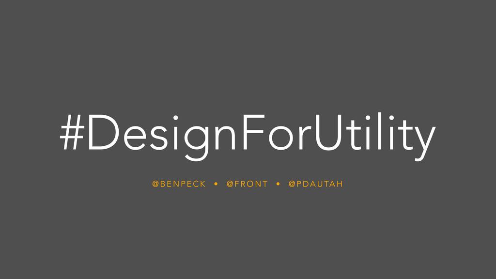 #DesignForUtility @ B E N P E C K • @ F R O N T...