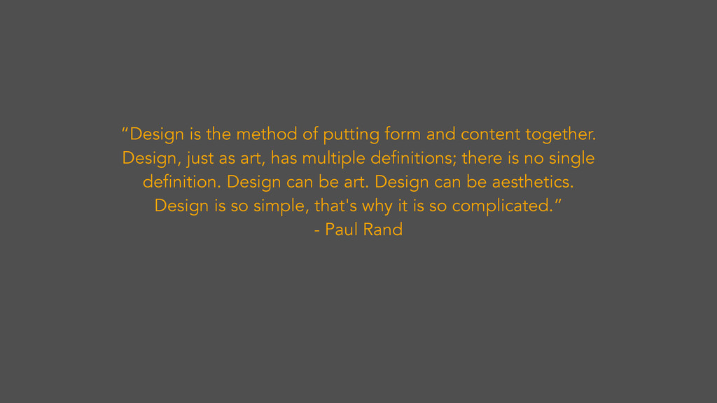 """Design is the method of putting form and conte..."