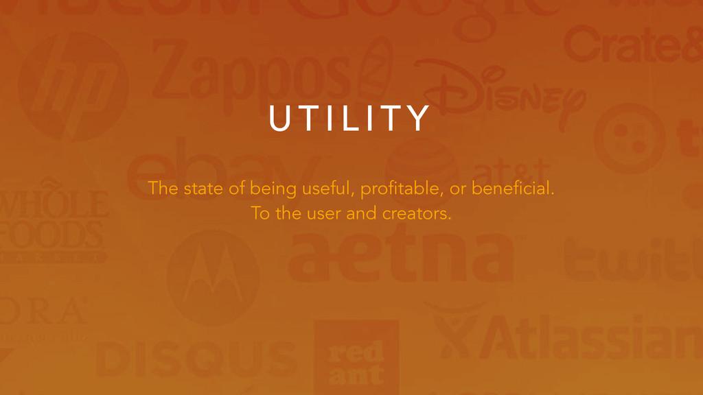 U T I L I T Y The state of being useful, profit...