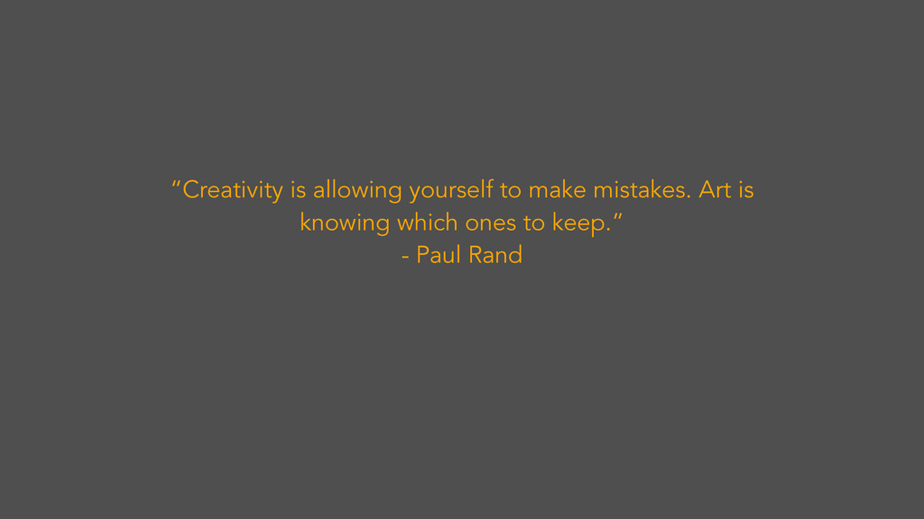 """Creativity is allowing yourself to make mistak..."