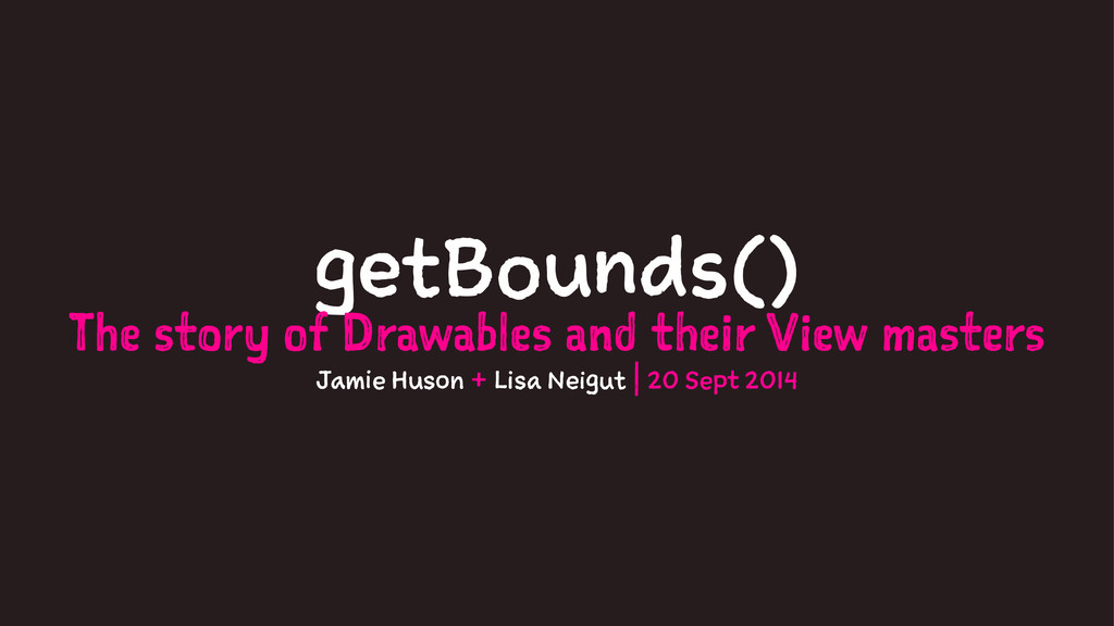 getBounds() The story of Drawables and their Vi...
