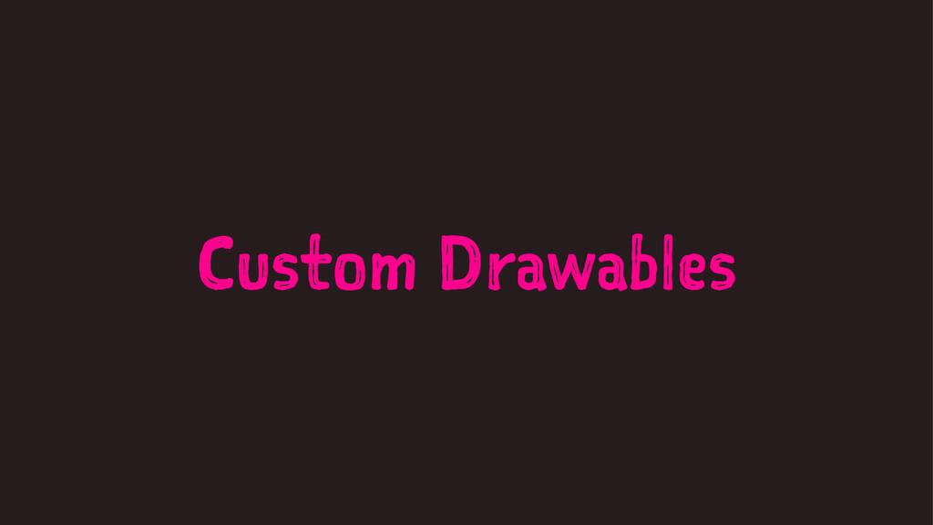 Custom Drawables