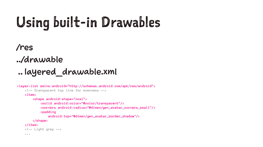 Using built-in Drawables /res ../drawable .. la...