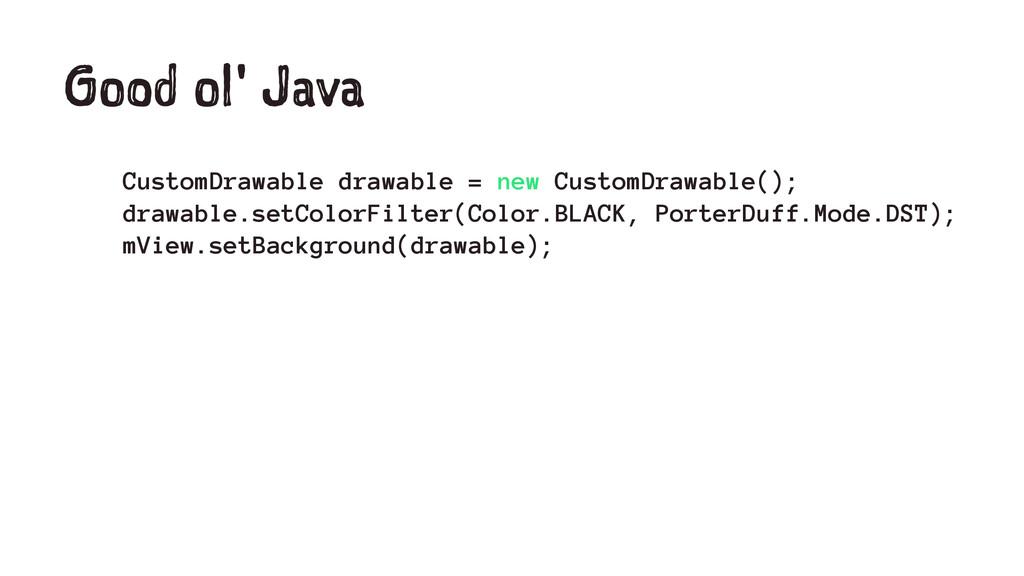 Good ol' Java CustomDrawable drawable = new Cus...