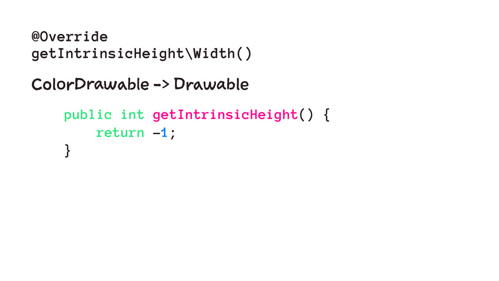 @Override getIntrinsicHeight\Width() ColorDrawa...