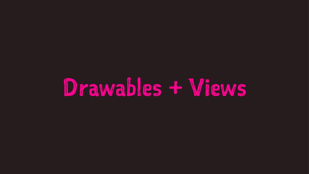 Drawables + Views