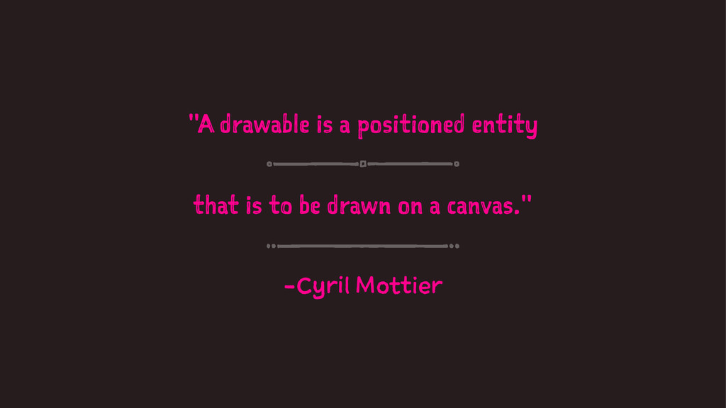 """A drawable is a positioned entity that is to b..."