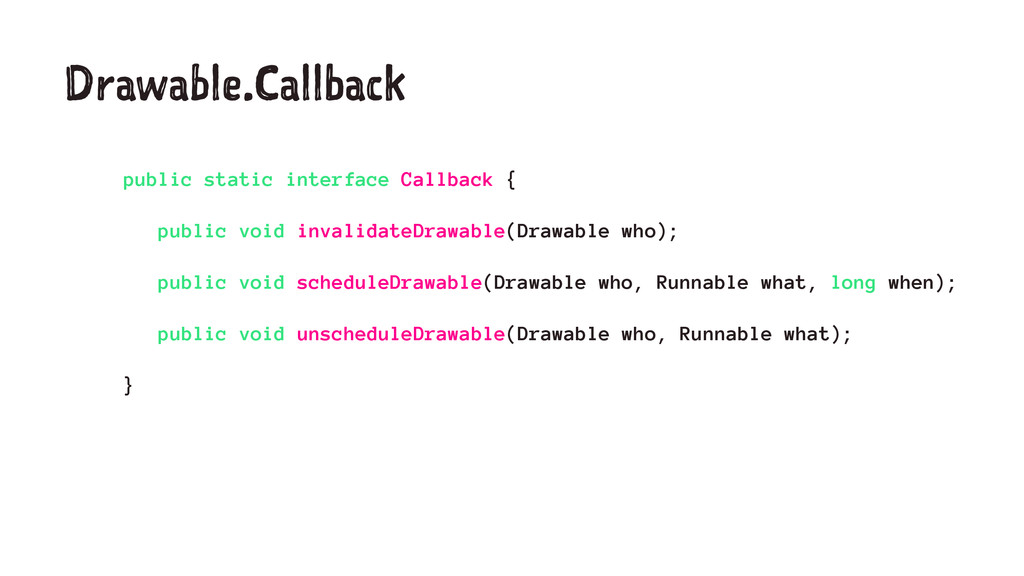 Drawable.Callback public static interface Callb...