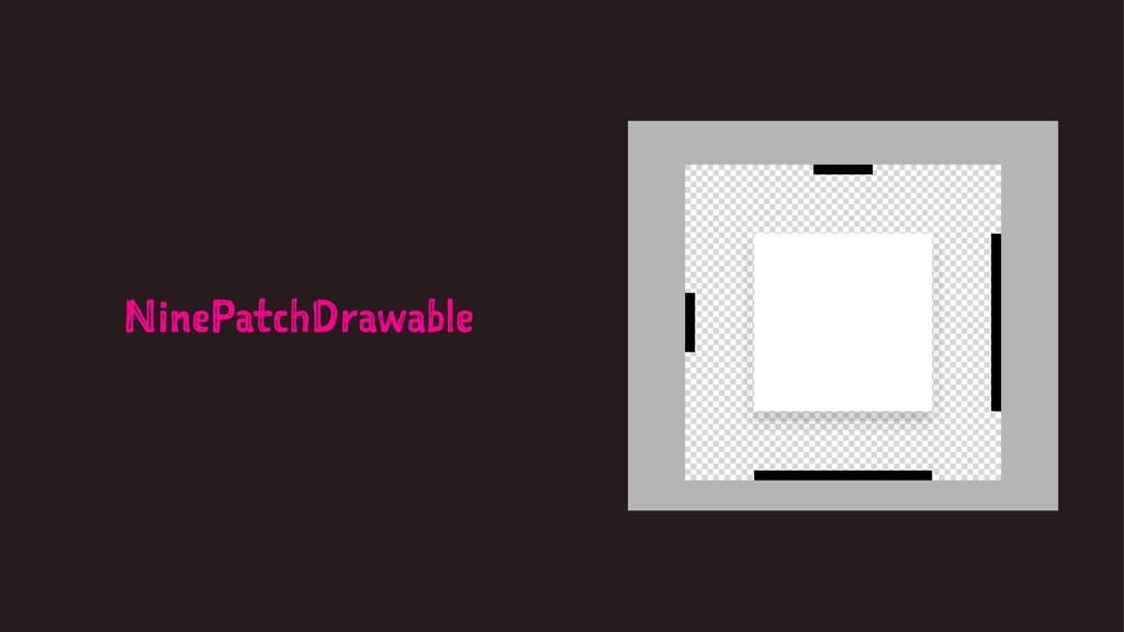 NinePatchDrawable