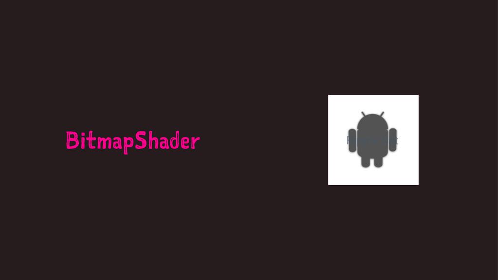 BitmapShader