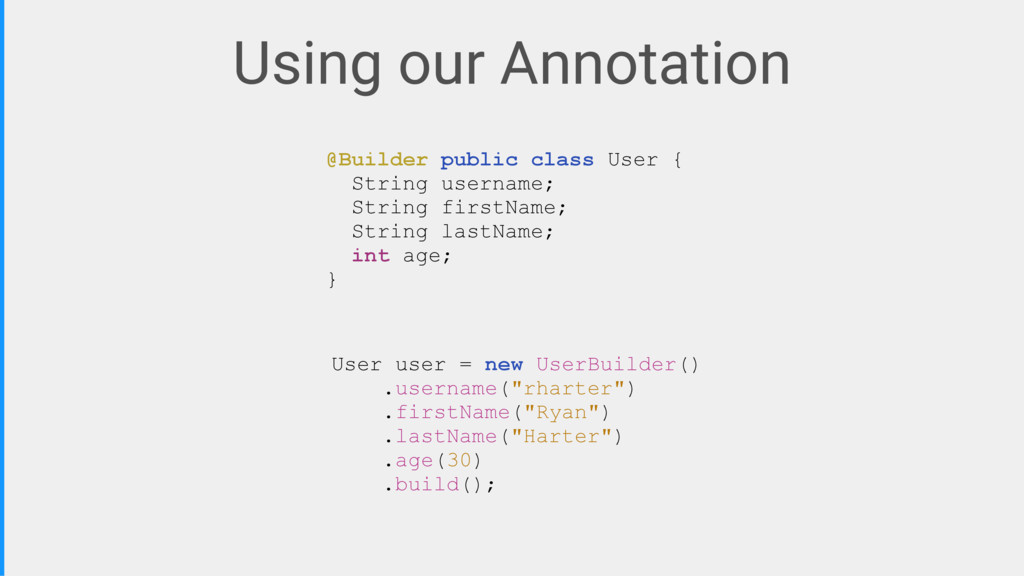 Using our Annotation @Builder public class User...