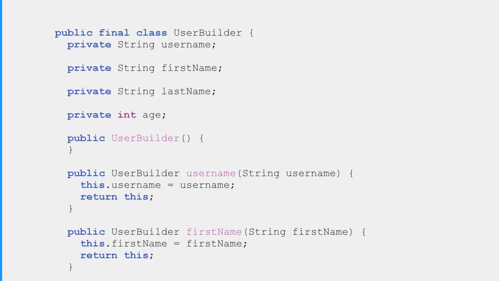 public final class UserBuilder { private String...