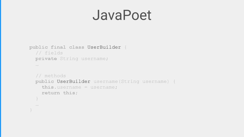 JavaPoet public final class UserBuilder { // fi...