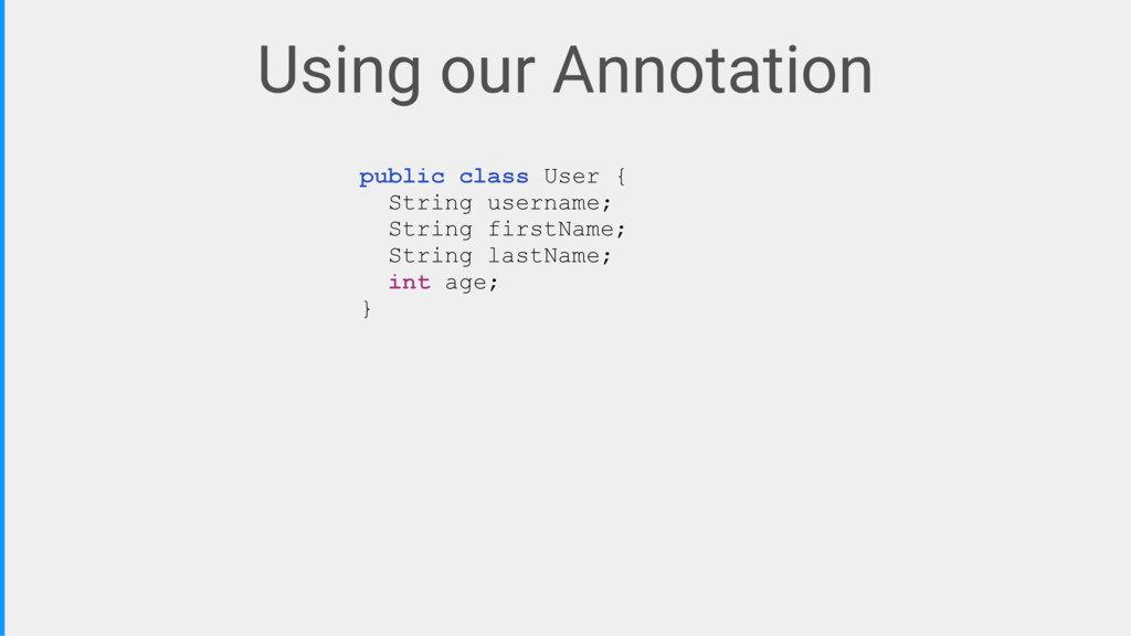 Using our Annotation public class User {/ Strin...