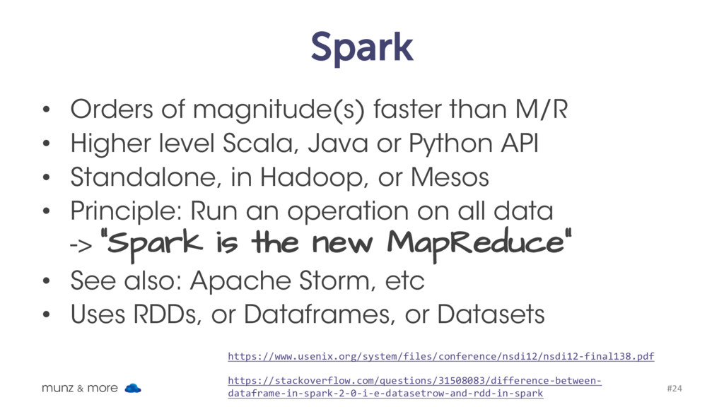 Spark • Orders of magnitude(s) faster than M/R ...