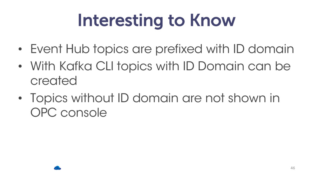 Interesting to Know • Event Hub topics are pref...