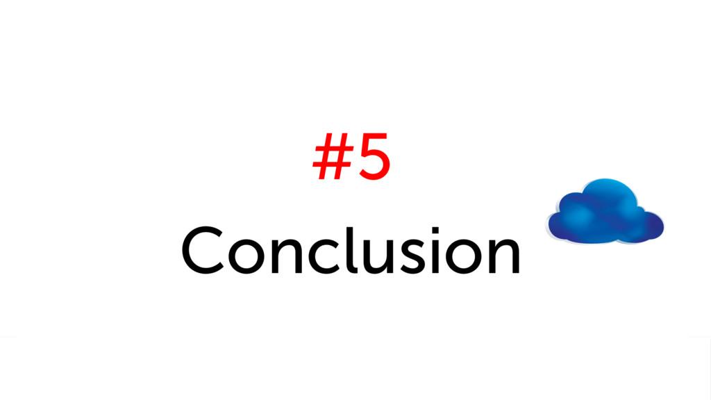 #5 Conclusion