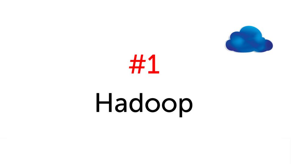 #1 Hadoop