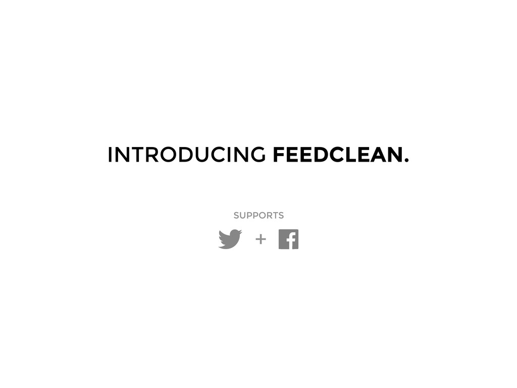INTRODUCING FEEDCLEAN. + SUPPORTS