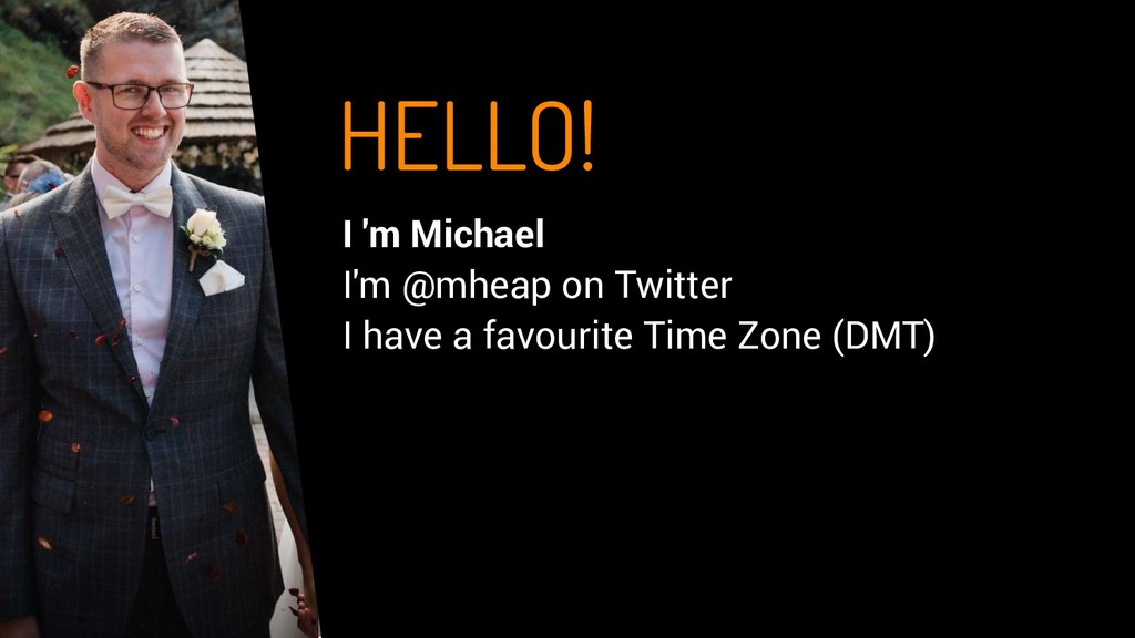 HELLO! I 'm Michael I'm @mheap on Twitter I hav...
