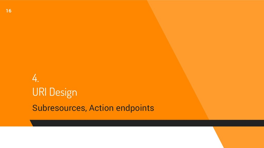 4. URI Design Subresources, Action endpoints 16