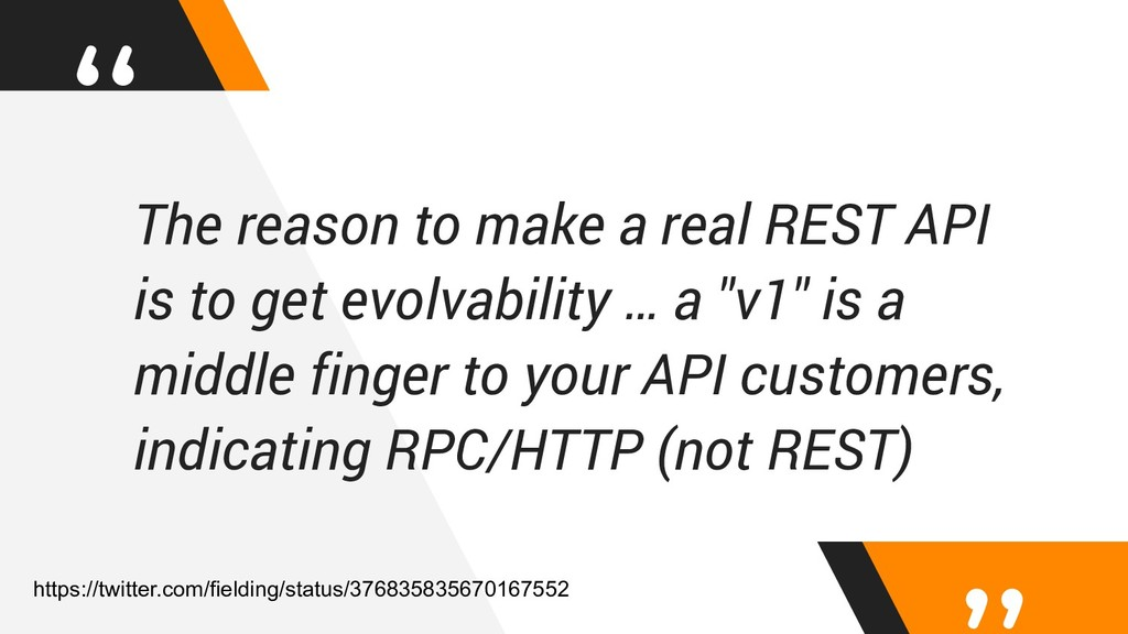 """ The reason to make a real REST API is to get ..."