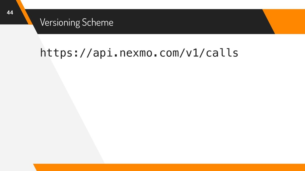 https://api.nexmo.com/v1/calls Versioning Schem...