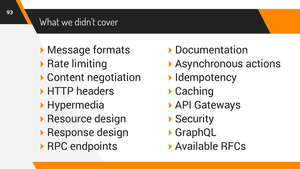 What we didn't cover ▸ Message formats ▸ Rate l...