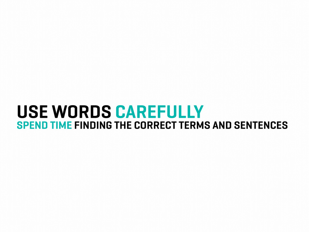 USE WORDS CAREFULLY SPEND TIME FINDING THE CORR...