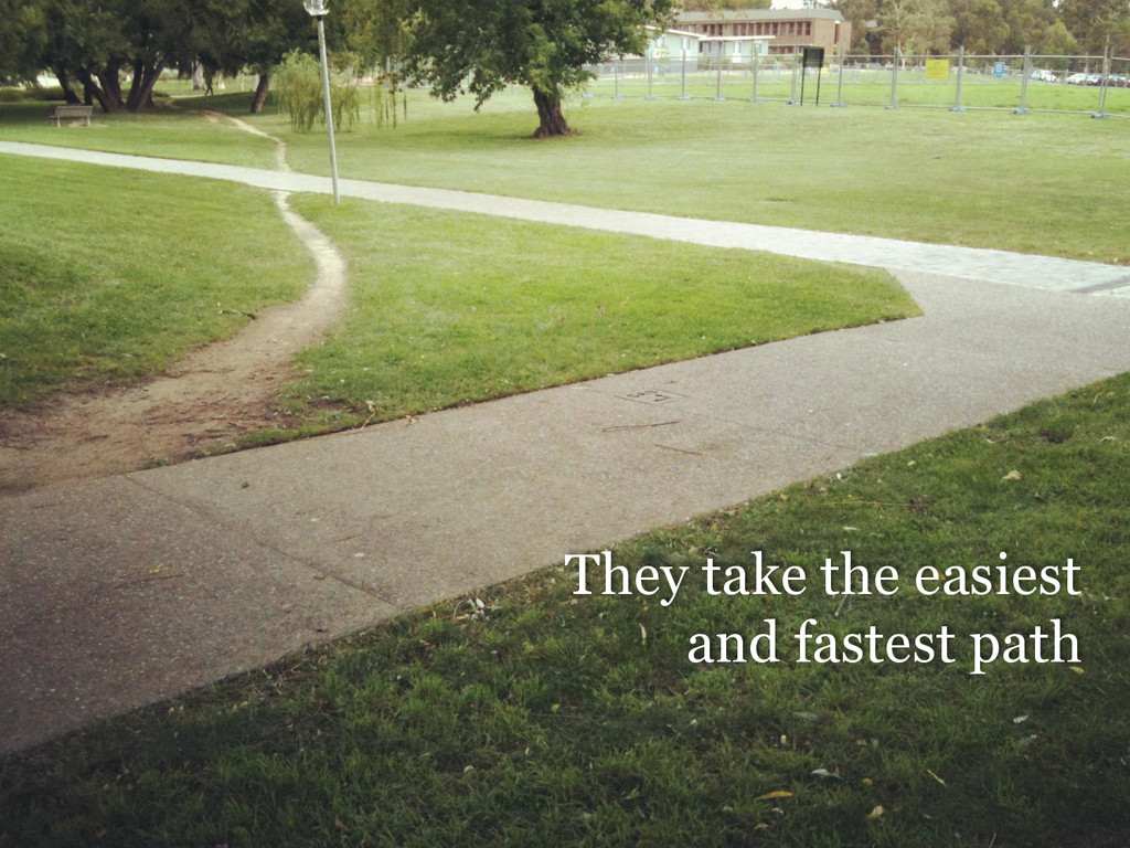 13 They take the easiest and fastest path