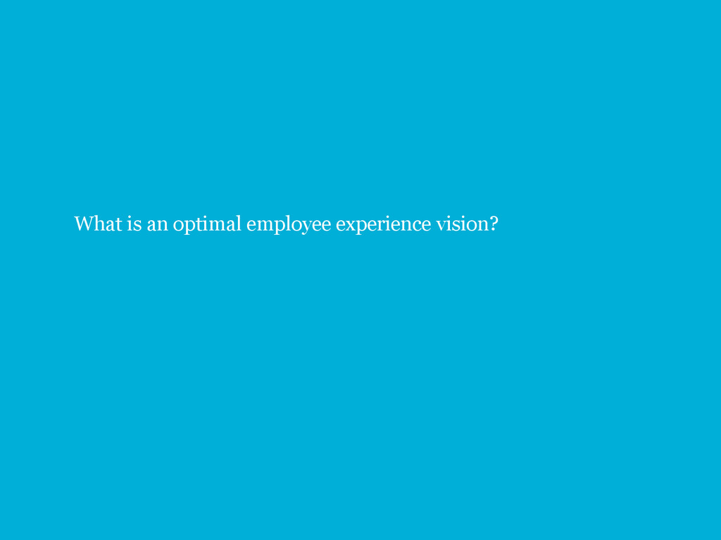 27 What is an optimal employee experience visio...