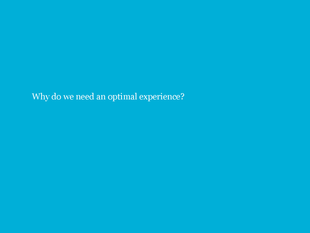 3 Why do we need an optimal experience?