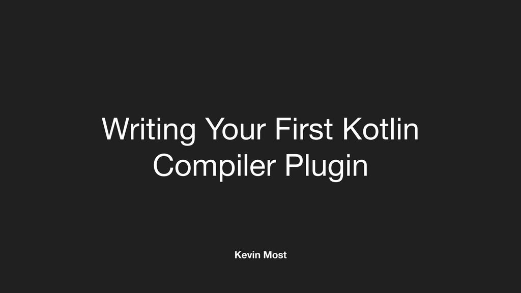 Writing Your First Kotlin Compiler Plugin Kevin...