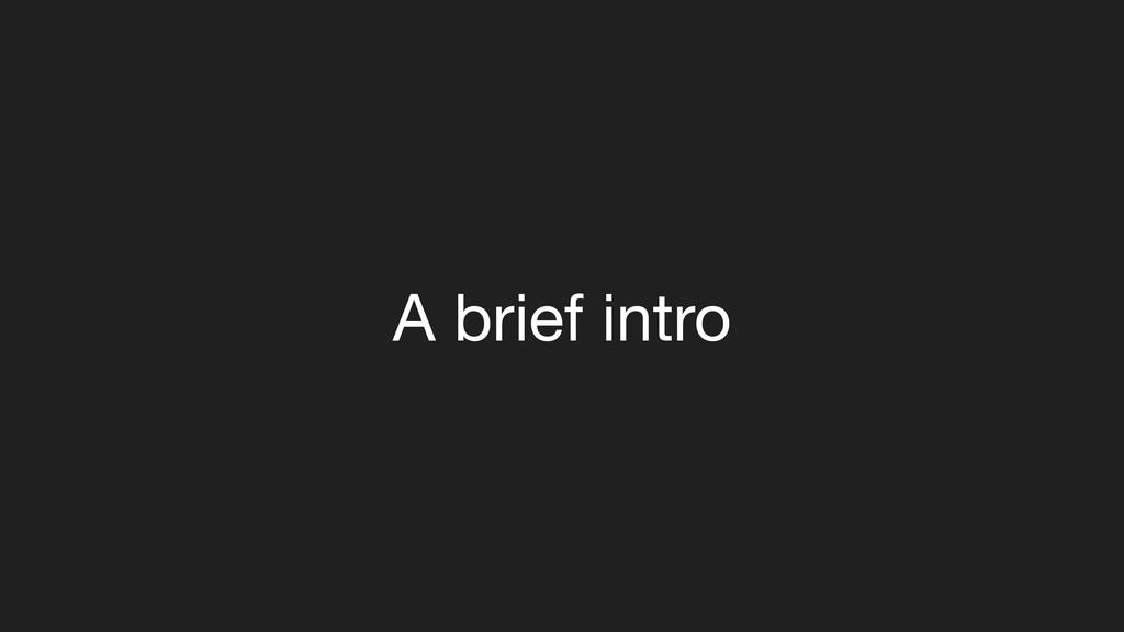 A brief intro
