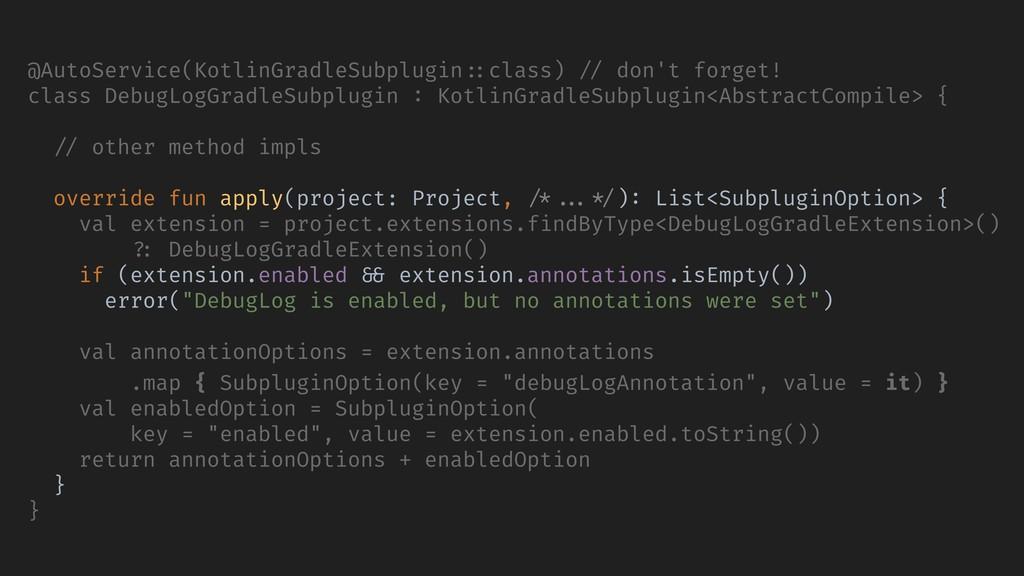 @AutoService(KotlinGradleSubplugin ::class) // ...