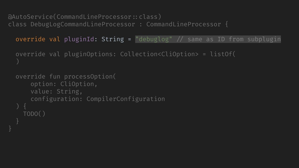 @AutoService(CommandLineProcessor ::class) clas...