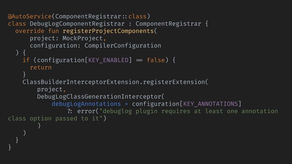 @AutoService(ComponentRegistrar ::class) class ...