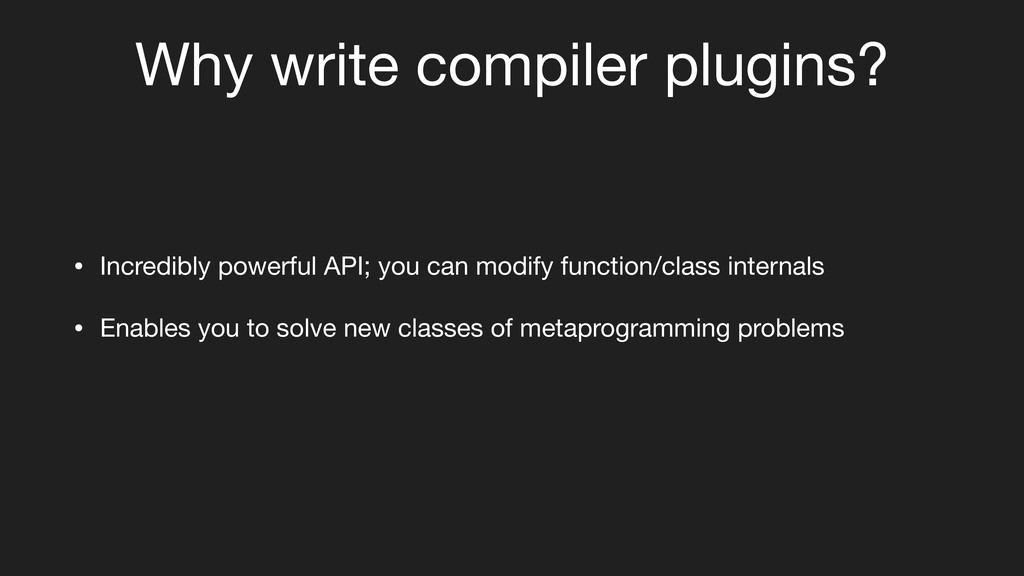 Why write compiler plugins? • Incredibly powerf...