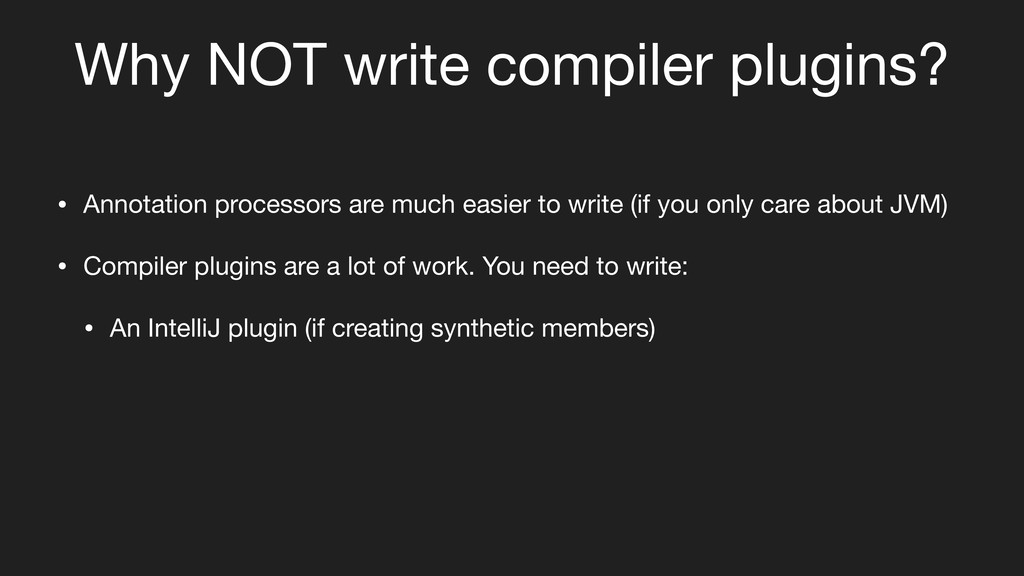 Why NOT write compiler plugins? • Annotation pr...