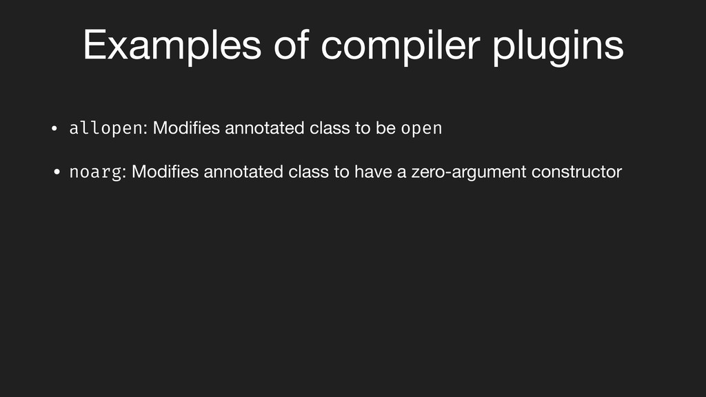 Examples of compiler plugins • allopen: Modifies...
