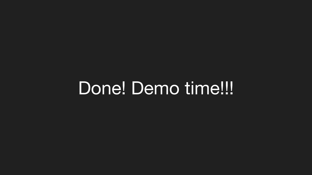 Done! Demo time!!!