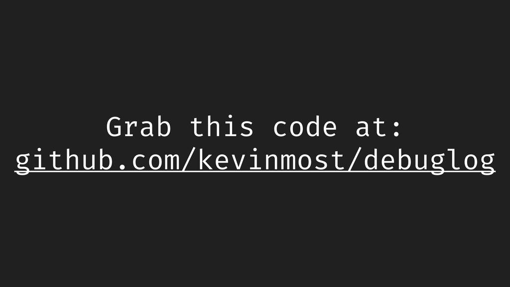 Grab this code at: github.com/kevinmost/debuglog