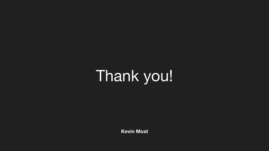 Thank you! Kevin Most