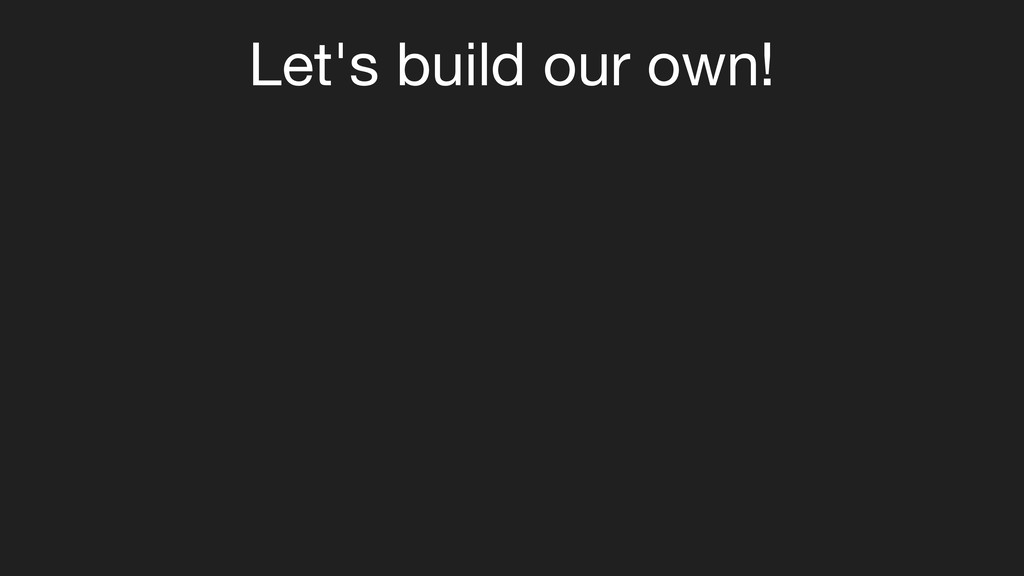 Let's build our own!