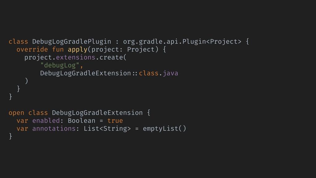 class DebugLogGradlePlugin : org.gradle.api.Plu...