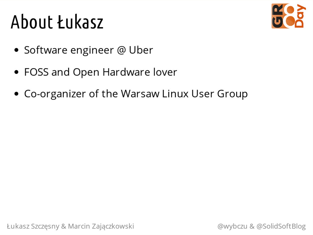 About Łukasz Software engineer @ Uber FOSS and ...